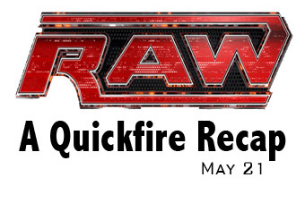 WWE Raw Recap: A Quick Summary of What Happened on Raw's 5/21 Edition