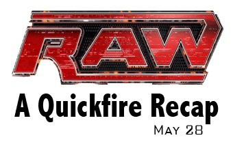 WWE Raw Recap & Results: A Quick Summary of What Happened on RAW 5/28 Edition