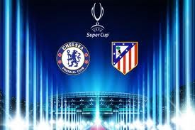 UEFA Super Cup: Chelsea FC vs. Atletico Madrid: Odds, Preview and Prediction