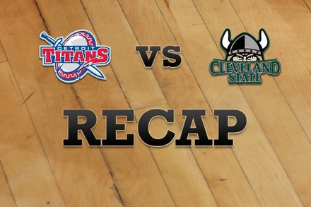 Detroit vs. Cleveland State: Recap and Stats