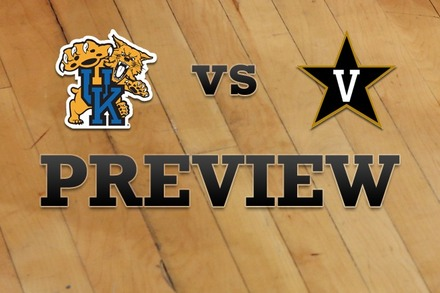 Kentucky vs. Vanderbilt: Full Game Preview