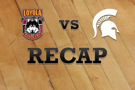 Loyola (IL) vs. Michigan State: Recap and Stats