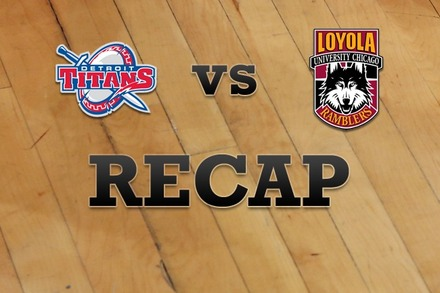 Detroit vs. Loyola (IL): Recap and Stats