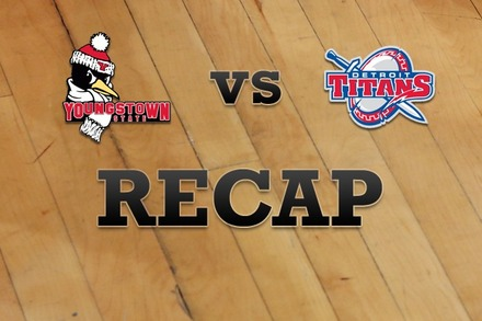 Youngstown State vs. Detroit: Recap and Stats