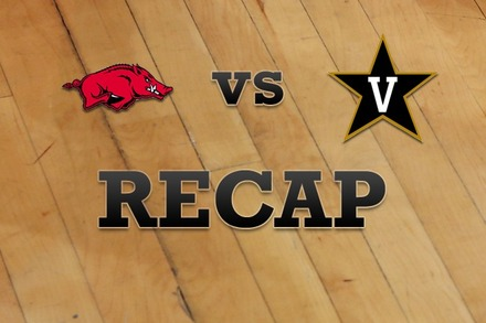 Arkansas vs. Vanderbilt: Recap, Stats, and Box Score