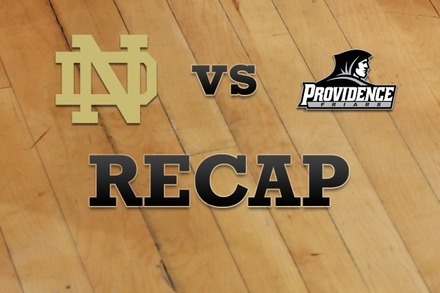 Notre Dame vs. Providence: Recap, Stats, and Box Score