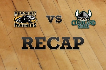 Milwaukee vs. Cleveland State: Recap, Stats, and Box Score