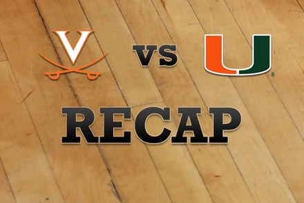 Virginia vs. Miami: Recap, Stats, and Box Score