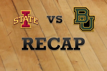 Iowa State vs. Baylor: Recap, Stats, and Box Score