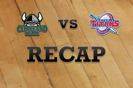 Cleveland State vs. Detroit: Recap, Stats, and Box Score