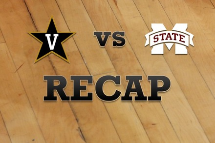 Vanderbilt vs. Mississippi State: Recap, Stats, and Box Score