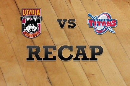 Loyola (IL) vs. Detroit: Recap, Stats, and Box Score
