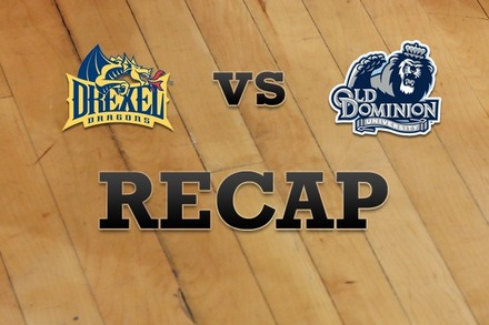 Drexel vs. Old Dominion: Recap, Stats, and Box Score