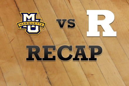 Marquette vs. Rutgers: Recap, Stats, and Box Score