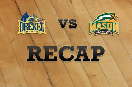 Drexel vs. George Mason: Recap, Stats, and Box Score