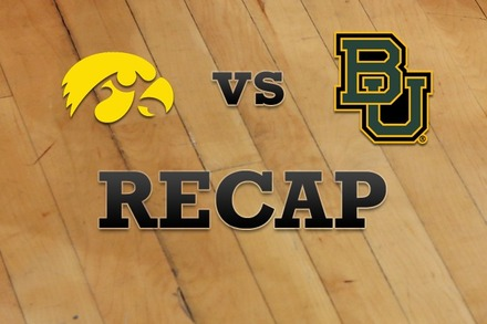 Iowa vs. Baylor: Recap, Stats, and Box Score