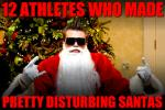 12 Athletes Who Made Pretty Disturbing Santas